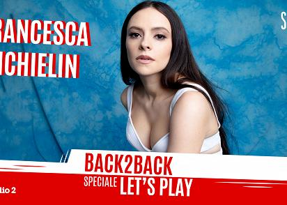 Back2Back Speciale Let's Play Francesca Michielin